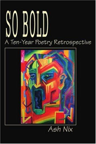 So Bold: A Ten-Year Poetry Retrospective