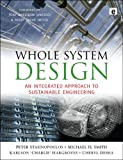 Whole System Design: An Integrated Approach to Sustainable Engineering (1844076431) by Stansinoupolos, Peter