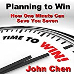 Planning to Win: How One Minute Can Save You Seven | John Chen