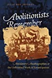 img - for Abolitionists Remember: Antislavery Autobiographies and the Unfinished Work of Emancipation book / textbook / text book