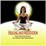 Healing and Meditation: The ultimate Music for Stress Free Relaxation