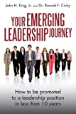 Your Emerging Leadership Journey: How to be promoted to a leadership position in less than 10 years