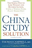 img - for The China Study Solution: The Simple Way to Lose Weight and Reverse Illness, Using a Whole-Food, Plant-Based Diet book / textbook / text book
