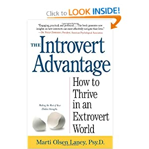 The Introvert Advantage: How to Thrive in an Extrovert World Marti Olsen Laney