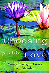 Choosing Love: Moving From Ego To Essence In Relationships by Gina Lake ebook deal