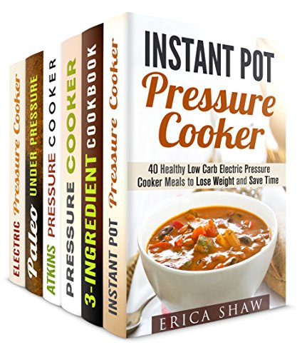 Pressure Cooker Cookbook Box Set (6 in 1): Low-Carb Healthy Pressure Cooker Meals for Busy People (Instant Pot Cookbook) by Erica Shaw, Natasha Singleton, Julie Peck, Eva Mehler, Jessica Meyer