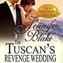 The Tuscan's Revenge Wedding: Italian Billionaires, Book 1 Hörbuch von Jennifer Blake Gesprochen von: Nancy Linari