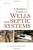 img - for A Builder's Guide to Wells and Septic Systems, Second Edition book / textbook / text book