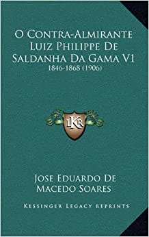 O Contra-Almirante Luiz Philippe de Saldanha Da Gama V1