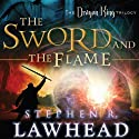 The Sword and the Flame: The Dragon King Trilogy, Book 3 (       UNABRIDGED) by Stephen R. Lawhead Narrated by Tim Gregory