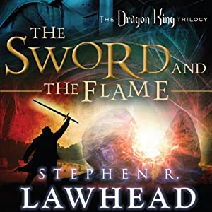 The Sword and the Flame: The Dragon King Trilogy, Book 3 | [Stephen R. Lawhead]