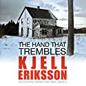 The Hand That Trembles (       UNABRIDGED) by Kjell Eriksson Narrated by Julie Maisey