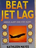 img - for Beat Jet Lag!: Arrive Alert and Stay Alert book / textbook / text book
