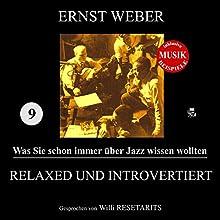 Relaxed und introvertiert (Was Sie schon immer über Jazz wissen wollten 9) Hörbuch von Ernst Weber Gesprochen von: Willi Resetarits