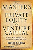 img - for The Masters of Private Equity and Venture Capital: Management Lessons from the Pioneers of Private Investing book / textbook / text book