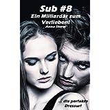 """Sub #8 - Ein Milliard�r zum Verlieben!: ... die perfekte Dressur! (Sub #8 - Reihe 1)von """"Anna Sturm"""""""