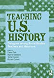 Teaching U.S. History: Dialogues Among Social Studies Teachers and Historians (Transforming Teaching)