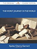 The Worst Journey in the World - The Original Classic Edition (1486147607) by Cherry-Garrard, Apsley