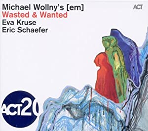 Wasted & Wanted - Michael Wollny's [em] Includes bonus CD
