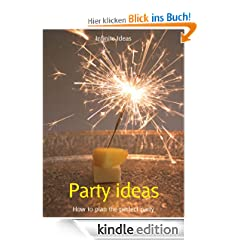 Party ideas: How to plan the perfect party (52 Brilliant Ideas)