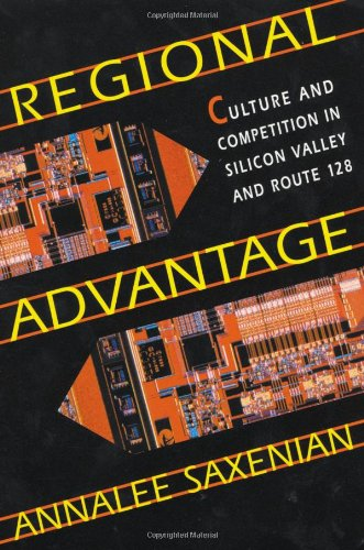 Regional Advantage: Culture and Competition in Silicon...
