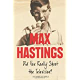 Did You Really Shoot the Television?: A Family Fableby Max Hastings