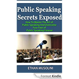 Public Speaking Secrets Exposed: How to Master the Art of Public Speaking and Overcome Your Fear of Public Speaking Forever (English Edition)