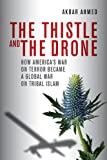 The Thistle and the Drone: How Americas War on Terror Became a Global War on Tribal Islam