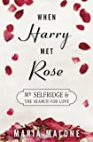 img - for When Harry Met Rose: Mr Selfridge and the Search for Love (A Harry Selfridge Novel) (Volume 1) by Maria Malone (2015-03-04) book / textbook / text book