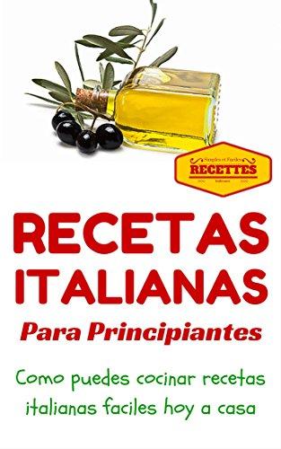 Cocina Italiana: Recetas Italianas para principiantes (Recetas sencillas para principiantes - Comida Italiana para todos nº 1) (Spanish Edition) by Juan Perez