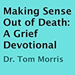 Making Sense Out of Death: A Grief Devotional | Tom Morris