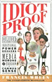 Idiot Proof: Deluded Celebrities, Irrational Power Brokers, Media Morons, and the Erosion of Common Sense (1586482475) by Wheen, Francis