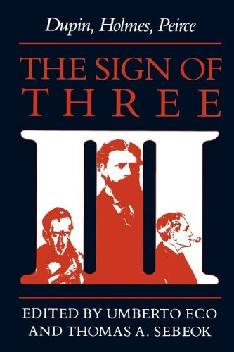 The Sign of Three: Dupin, Holmes, Peirce (Advances in...