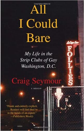 All I Could Bare: My Life in the Strip Clubs of Gay Washington, D.C.
