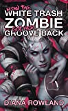 How the White Trash Zombie Got Her Groove Back: A White Trash Zombie Novel