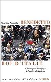 Benedetto roi d'Italie: Chroniques d'un pays � l'ombre du Vatican par Nouaille