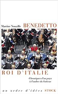 Benedetto roi d'Italie: Chroniques d'un pays � l'ombre du Vatican par Martine Nouaille