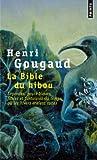 echange, troc Henri Gougaud - La Bible du hibou : Légendes, peurs bleues, fables et fantaisies du temps où les hivers étaient rudes
