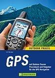 GPS auf Outdoor-Touren: Praxisbuch und Ratgeber für die GPS-Navigation - Uli Benker