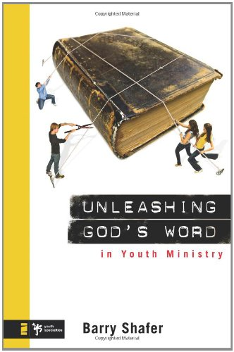Unleashing God's Word in Youth Ministry (Youth Specialties), Barry Shafer