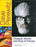 img - for Dave Perewitz: Chopper Master and King of Flames book / textbook / text book