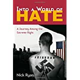 Into a World of Hate: A Journey Among the Extreme Right ~ Nick Ryan
