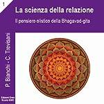 Il pensiero olistico della Bhagavad Gita (La scienza della relazione 1) | Priscilla Bianchi