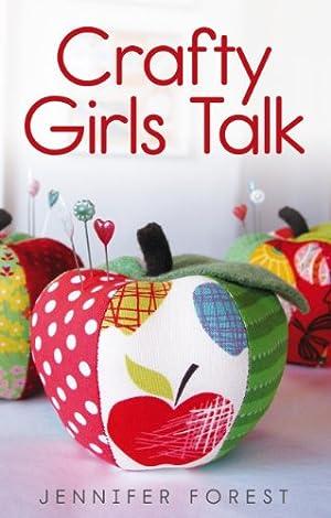 Crafty Girls Talk by Jennifer Forest