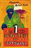 La primera detective de Botsuana (No. 1 Ladies' Detective Agency) (Spanish Edition) (8495618389) by Alexander McCall Smith