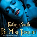 Be Mine Tonight (The Brotherhood of Blood, Book 1) (       UNABRIDGED) by Kathryn Smith Narrated by Vanessa Hart