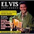 Elvis Unplugged : Versions You Have Never Heard!