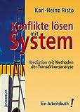 Konflikte lösen mit System: Mediation mit Methoden der Transaktionsanalyse