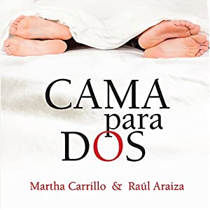 Cama para dos [Bed for Two] (       UNABRIDGED) by Martha Carrillo, Raúl Araiza Narrated by JorgeIrma PupoBello