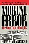Mortal Error The Shot That Killed JFK